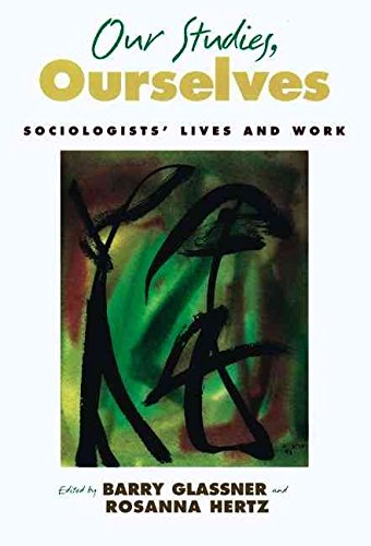 [Our Studies, Ourselves: Sociologists' Lives and Work] (By: Barry Glassner) [published: August, 2003]