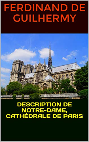 Description de Notre-Dame, cathédrale de Paris par  Ferdinand de Guilhermy