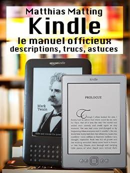 Kindle - le manuel officieux. Descriptions, trucs, astuces par [Matting, Matthias]