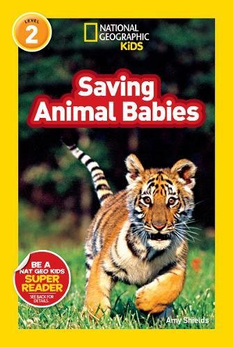 Saving Animal Babies (National Geographic Readers: Level 2)
