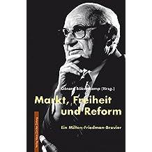 Markt, Freiheit und Reform: Ein Milton-Friedman-Brevier