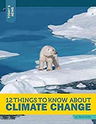 12 Things to Know About Climate Change (Todays News)