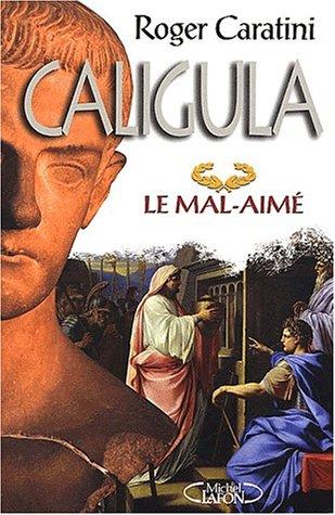 Caligula, le mal-aimé