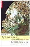Pythéas le grec découvre l'Europe du Nord de Barry Cunliffe,Marie-Geneviève l' Her (Traduction) ( 15 avril 2003 ) - Editions Autrement (15 avril 2003) - 15/04/2003