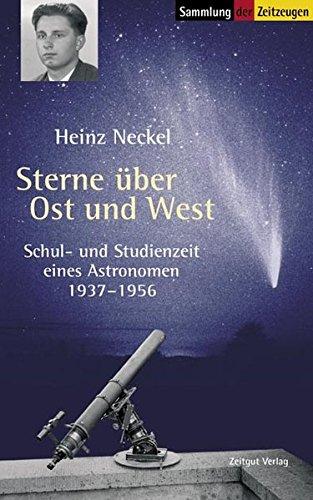 Sterne über Ost und West: Schul- und Studienzeit eines Astronomen. 1937-1956 (Sammlung der Zeitzeugen)