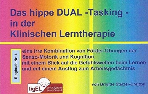Klinische Lerntherpie / Senso-motorische Diagnostik in der Klinischen Lerntherapie: Klinische Lerntherpie / Das hippe DUAL - Tasking - in der ... der Senso-Motorik und Kognition