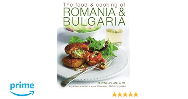 The food and cooking of romania and bulgaria ingredients and the food and cooking of romania and bulgaria ingredients and traditions in over 65 recipes amazon silvena johan lauta silvena rowe forumfinder Gallery