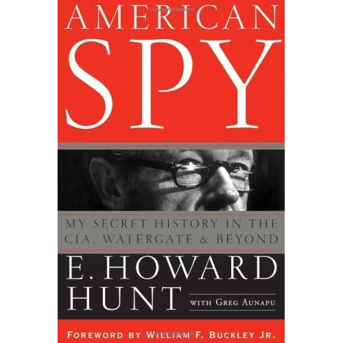 [American Spy: My Secret History in the CIA, Watergate and Beyond] [By: Hunt, E. Howard] [February, 2007]