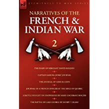 Narratives of the French & Indian War: The Diary of Sergeant David Holden, Captain Samuel Jenks Journal, The Journal of Lemuel Lyon, Journal of a ... Fought on Snowshoes & The Battle of Lake Geor by David Holden (2008-10-31)