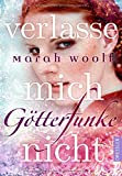GötterFunke - Verlasse mich nicht!: Band 3 von Marah Woolf