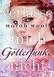 GötterFunke - Verlasse mich nicht!: Band 3 - Marah Woolf