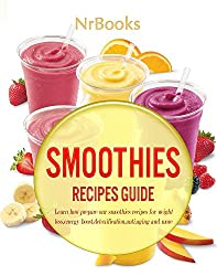 Smoothies recipes  :Learn how prepare our smoothies recipes for wight loss,energy boost,getoxification (English Edition)