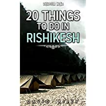 20 things to do in Rishikesh (20 Things (Discover India) Book 15) (English Edition)