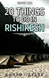 20 things to do in Rishikesh (20 Things (Discover India) Book 15)