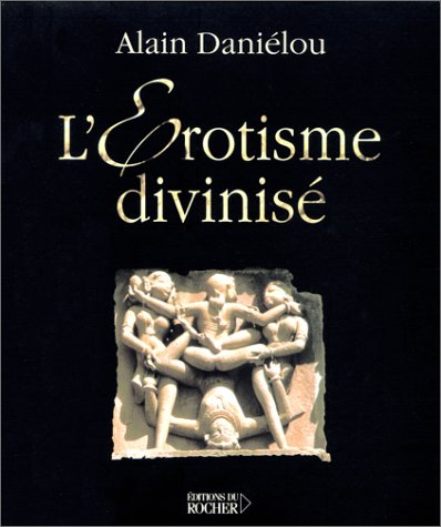 L'érotisme divinisé. Architecture et sculpture du temple hindou par Alain Daniélou