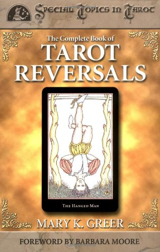 The Complete Book of Tarot Reversals: 8 (Special Topics in Tarot)