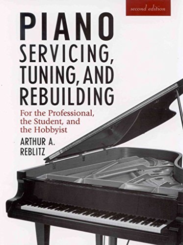 [(Piano Servicing, Tuning, and Rebuilding : For the Professional, the Student, and the Hobbyist)] [By (author) Arthur A Reblitz] published on (November, 1993)