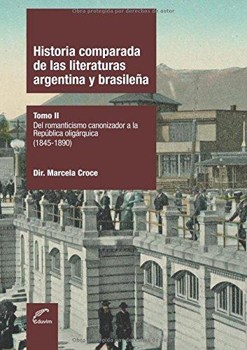Historia comparada de las literaturas argentina y brasileña: Del romanticismo canonizador a la república oligárquica, 1845-1890
