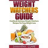 Weight Watchers: Weight Watchers Guide - Healthy & Delicious Weight Watchers Recipes For Easy Weight Loss (Weight Watchers Cookbook) (English Edition)