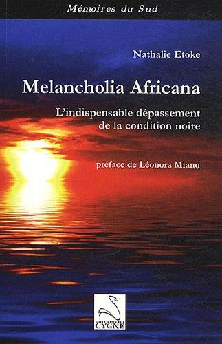 Melancholia Africana : L'indispensable dépassement de la condition noire