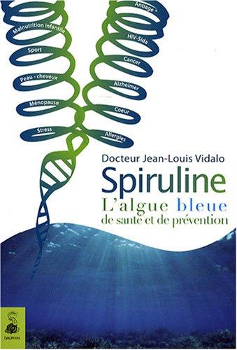 Spiruline : L'algue bleue de santé et de prévention par Jean-Louis Vidalo