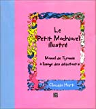 Le petit Machiavel illustré - Manuel de tyrannie à l'usage des débutants