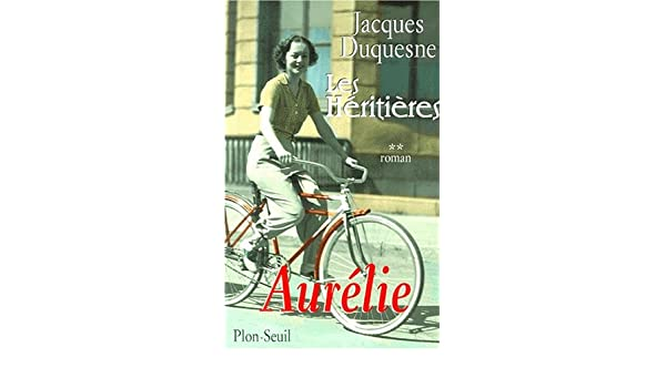 heritieres t2 les aurelie written by jacques duquesne 2000 edition publisher plon paperback