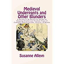 Medieval Underpants and Other Blunders: A Writer's (& Editor's) Guide to Keeping Historical Fiction Free of Common Anachronisms, Errors, & Myths [Third Edition] (English Edition)
