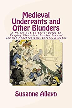 Medieval Underpants and Other Blunders: A Writer's (& Editor's) Guide to Keeping Historical Fiction Free of Common Anachronisms, Errors, & Myths [Third Edition] (English Edition) von [Alleyn, Susanne]
