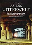 Asiens Unterwelt: Das Jahrtausende alte Erbe unterirdischer Kultstätten, Vom vorderen Orient bis Ostasien -
