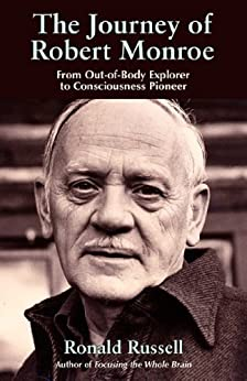 The Journey of Robert Monroe: From Out-of-Body Exporer to Consciousness Pioneer par [Russell, Ronald]