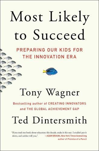 Most Likely to Succeed: Preparing Our Kids for the Innovation Era por Tony Wagner