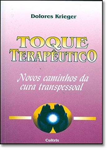 O Toque Teraputico. Novos Caminhos da Cura Transpessoal (Em Portuguese do Brasil)