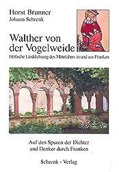 Walther von der Vogelweide: Höfische Lieddichtung des Mittelalters in und aus Franken (Reihe Auf den Spuren der Dichter und Denker durch Franken)