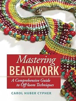 Mastering Beadwork by [Cypher, Carol Huber]