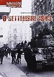 8 settembre 1943. Le immagini della storia. Ediz. illustrata
