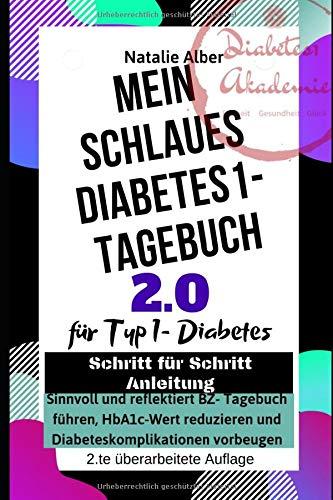 MEIN SCHLAUES DIABETES 1 -TAGEBUCH 2.0, überarbeitete Auflage: Sinnvoll und reflektiert BZ-Tagebuch führen, HbA1c-Wert reduzieren und Diabeteskomplikationen vorbeugen