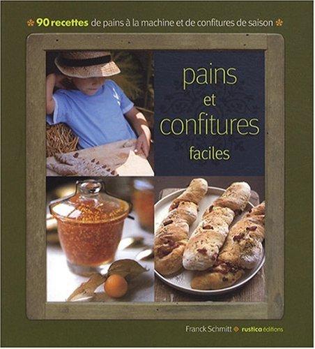 Pains et confitures faciles : 90 Recettes de pains à la machine et de confitures de saison