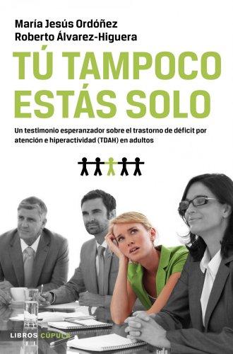 Tú tampoco estás solo: Un testimonio esperanzador sobre el TDAH en adultos (Salud (libros Cupula))