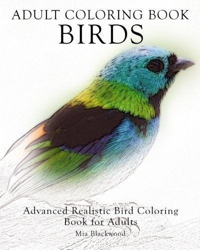 Birds: Advanced Realistic Bird Coloring Book for Adults (Advanced Realistic Coloring Books) ()