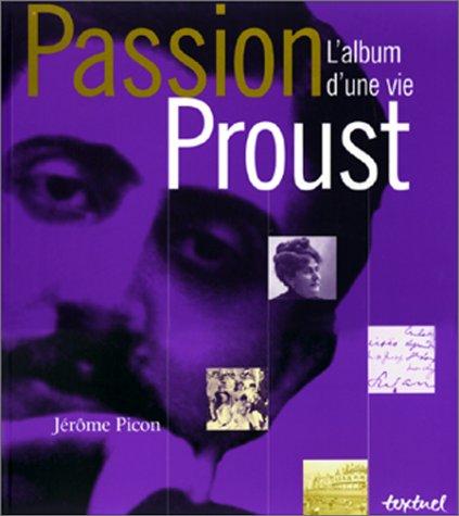 Passion Proust. : L'album d'une vie