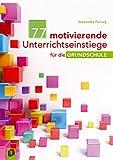 77 motivierende Unterrichtseinstiege für die Grundschule: Ratgeber für Lehrer