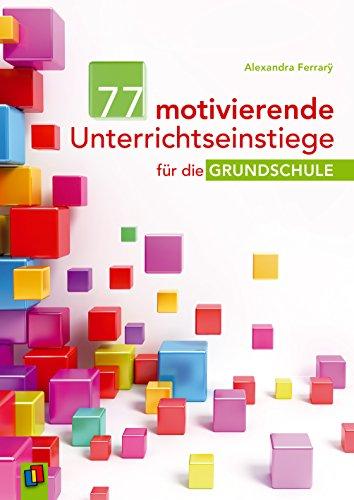 77 motivierende Unterrichtseinstiege für die Grundschule: Ratgeber für Lehrer -