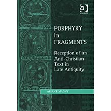 [(Porphyry in Fragments : Reception of an Anti-Christian Text in Late Antiquity)] [By (author) Ariane Magny ] published on (July, 2014)
