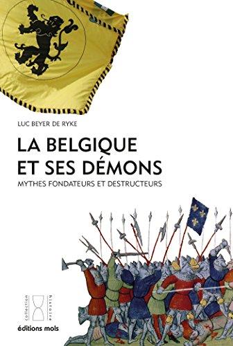 La Belgique et ses démons: Mythes fondateurs et destructeurs par Luc Beyer De Ryke
