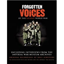 Forgotten Voices of the Second World War: Including Interviews from the Imperial War Museum Archives