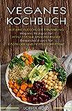 VEGANES KOCHBUCH: Für eine Fleischlose Ernährung - Vegane Rezepte für Berufstätige und Anfänger - Gesundes Essen für Einsteiger und Fortgeschrittene