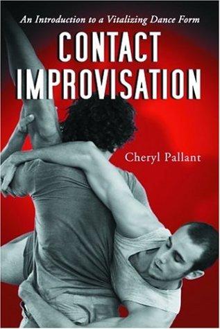 Contact Improvisation: An Introduction to a Vitalizing Dance Form por Cheryl Pallant