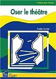 Oser le théâtre (Projets pour l'école)