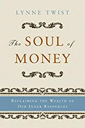 The Soul of Money: Reclaiming the Wealth of Our Inner Resources by Lynne Twist (2006-10-17)
